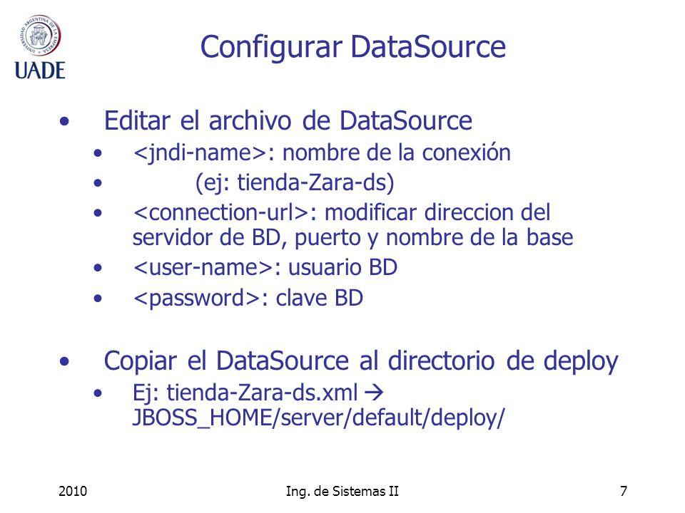 2010Ing. de Sistemas II7 Configurar DataSource Editar el archivo de DataSource : nombre de la conexión (ej: tienda-Zara-ds) : modificar direccion del