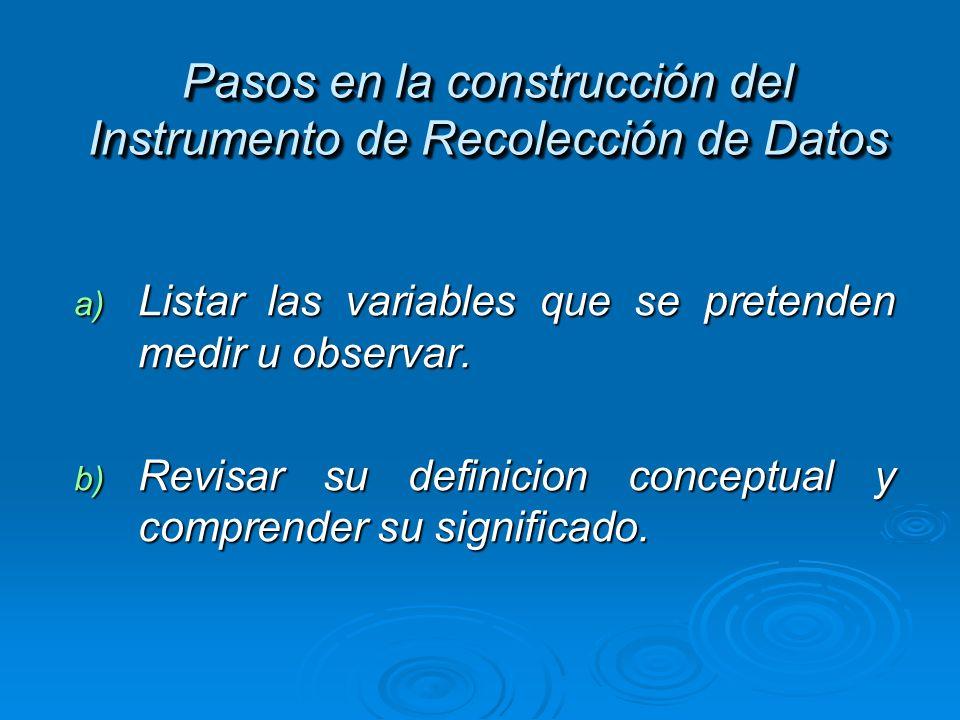 Pasos en la construcción del Instrumento de Recolección de Datos a) Listar las variables que se pretenden medir u observar. b) Revisar su definicion c
