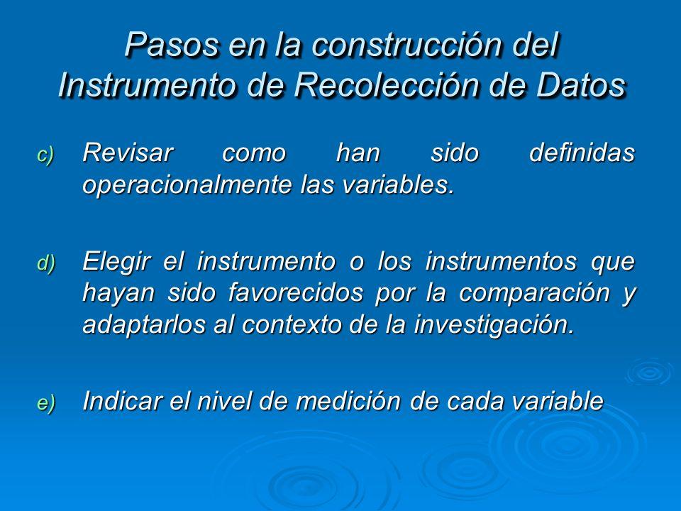 Pasos en la construcción del Instrumento de Recolección de Datos c) Revisar como han sido definidas operacionalmente las variables. d) Elegir el instr