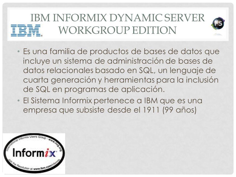 IBM INFORMIX DYNAMIC SERVER WORKGROUP EDITION Es una familia de productos de bases de datos que incluye un sistema de administración de bases de datos