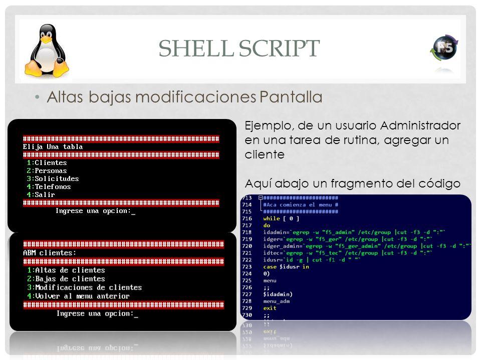 SHELL SCRIPT Altas bajas modificaciones Pantalla Ejemplo, de un usuario Administrador en una tarea de rutina, agregar un cliente Aquí abajo un fragmen