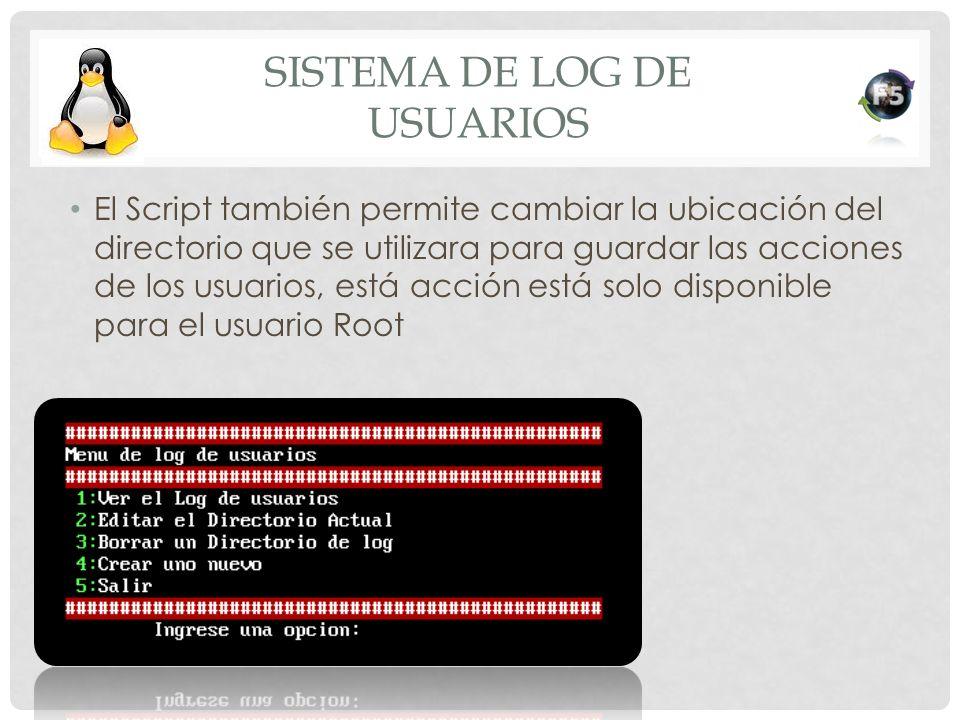 SISTEMA DE LOG DE USUARIOS El Script también permite cambiar la ubicación del directorio que se utilizara para guardar las acciones de los usuarios, e