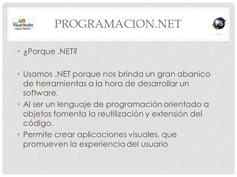 PROGRAMACION.NET ¿Porque.NET? Usamos.NET porque nos brinda un gran abanico de herramientas a la hora de desarrollar un software. Al ser un lenguaje de