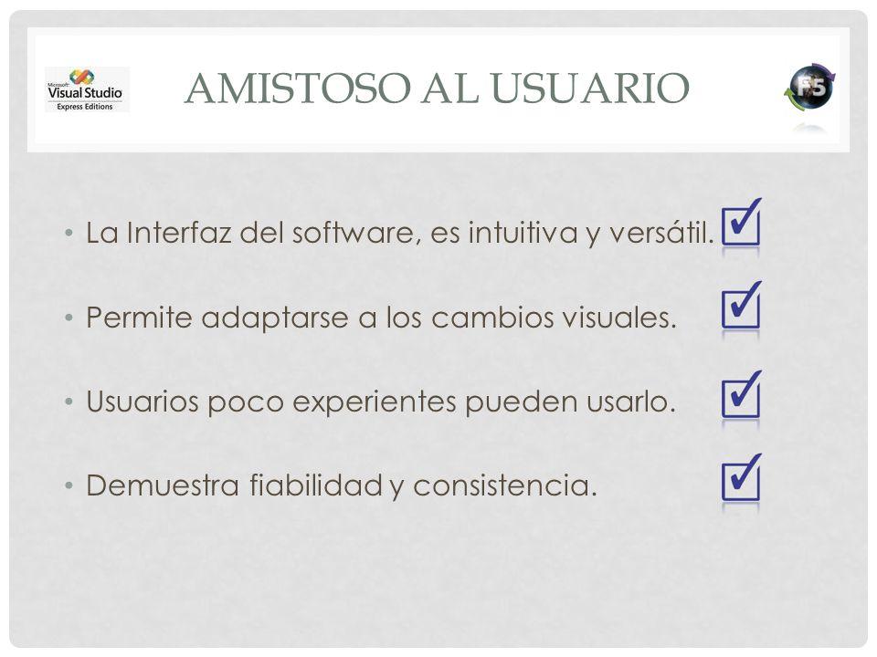 AMISTOSO AL USUARIO La Interfaz del software, es intuitiva y versátil. Permite adaptarse a los cambios visuales. Usuarios poco experientes pueden usar