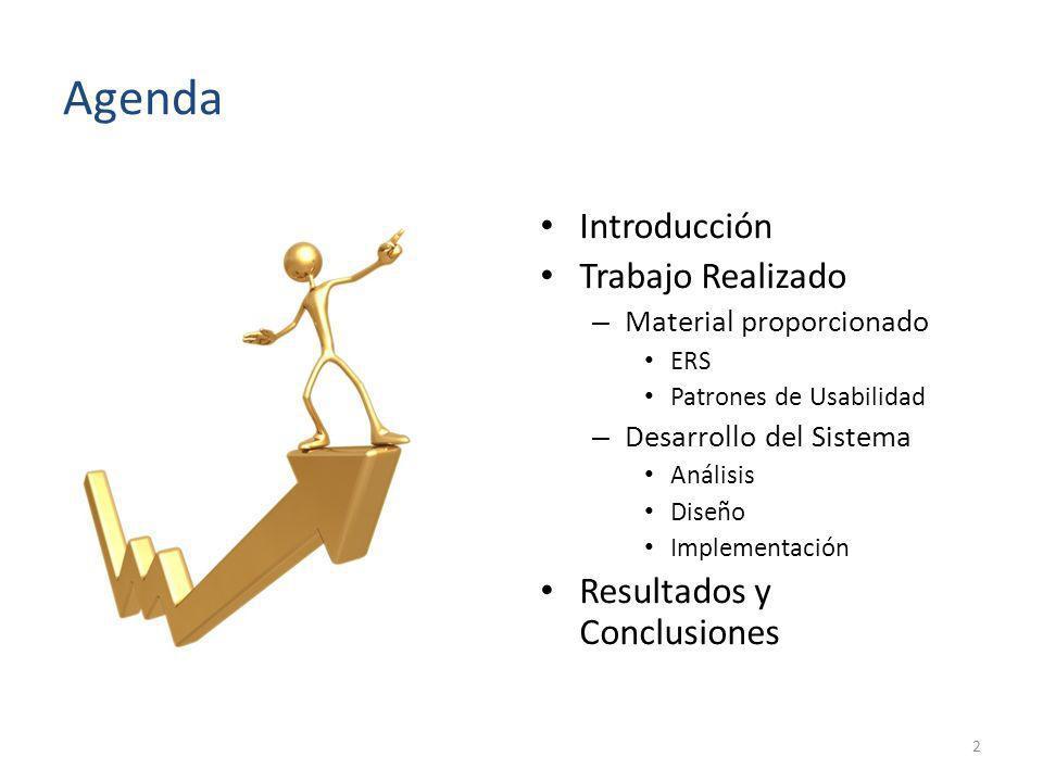 Agenda Introducción Trabajo Realizado – Material proporcionado ERS Patrones de Usabilidad – Desarrollo del Sistema Análisis Diseño Implementación Resu