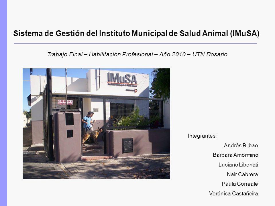 Sistema de Gestión del Instituto Municipal de Salud Animal (IMuSA) Integrantes: Andrés Bilbao Bárbara Amormino Luciano Libonati Nair Cabrera Paula Cor