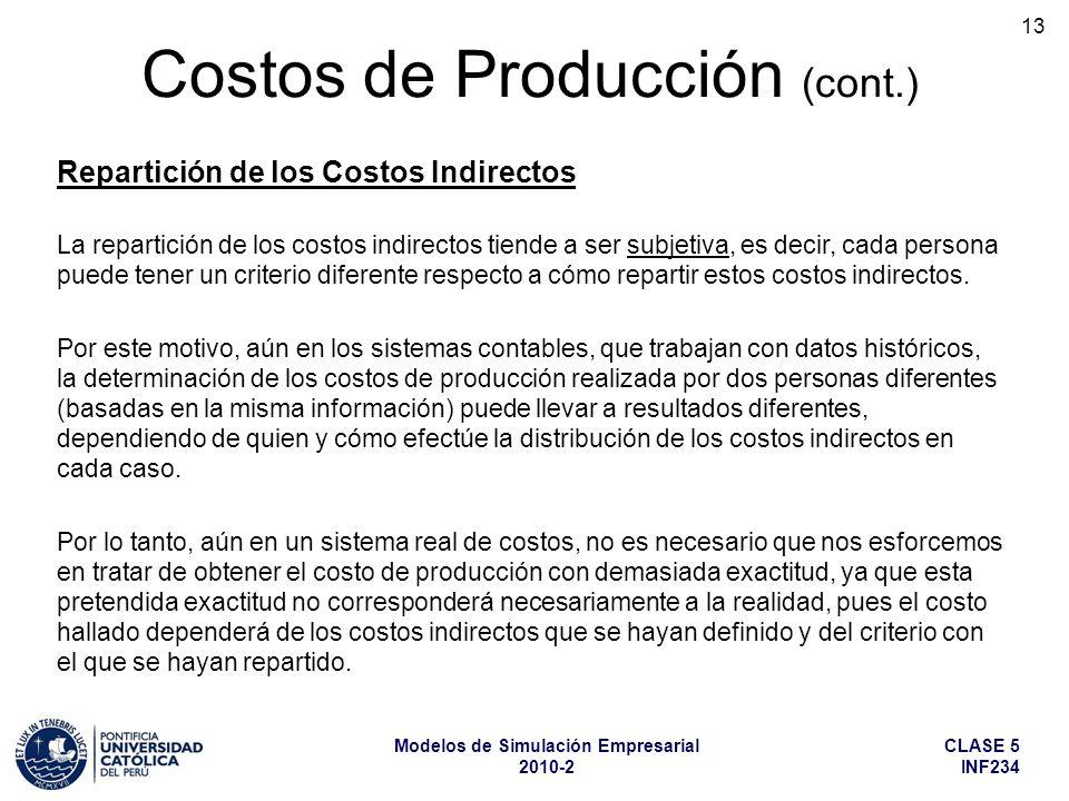 CLASE 5 INF234 Modelos de Simulación Empresarial 2010-2 13 La repartición de los costos indirectos tiende a ser subjetiva, es decir, cada persona puede tener un criterio diferente respecto a cómo repartir estos costos indirectos.