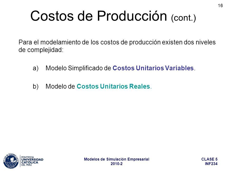 CLASE 5 INF234 Modelos de Simulación Empresarial 2010-2 16 Para el modelamiento de los costos de producción existen dos niveles de complejidad: a) Modelo Simplificado de Costos Unitarios Variables.