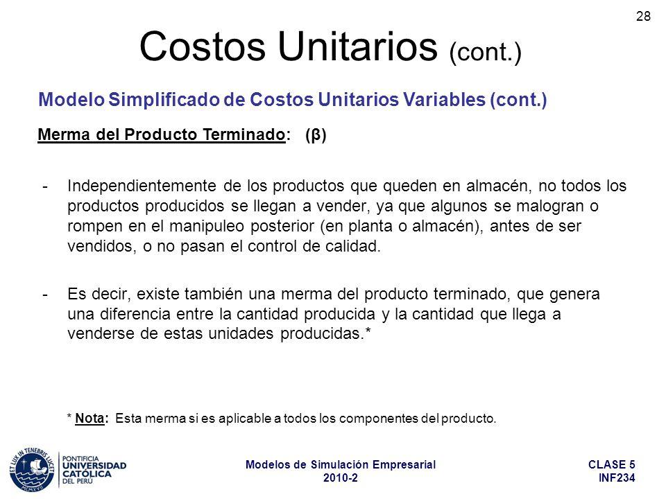 CLASE 5 INF234 Modelos de Simulación Empresarial 2010-2 28 -Independientemente de los productos que queden en almacén, no todos los productos producidos se llegan a vender, ya que algunos se malogran o rompen en el manipuleo posterior (en planta o almacén), antes de ser vendidos, o no pasan el control de calidad.