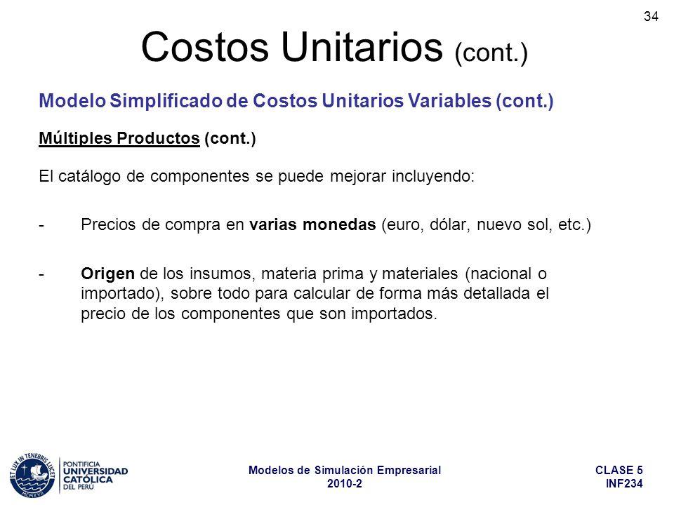 CLASE 5 INF234 Modelos de Simulación Empresarial 2010-2 34 El catálogo de componentes se puede mejorar incluyendo: - Precios de compra en varias moned