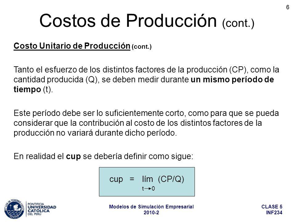 CLASE 5 INF234 Modelos de Simulación Empresarial 2010-2 7 Costo Unitario de Producción (cont.) Costos de Producción (cont.) De acuerdo con lo indicado en la lámina anterior, el valor del cup dependerá del instante en el cual se mida.