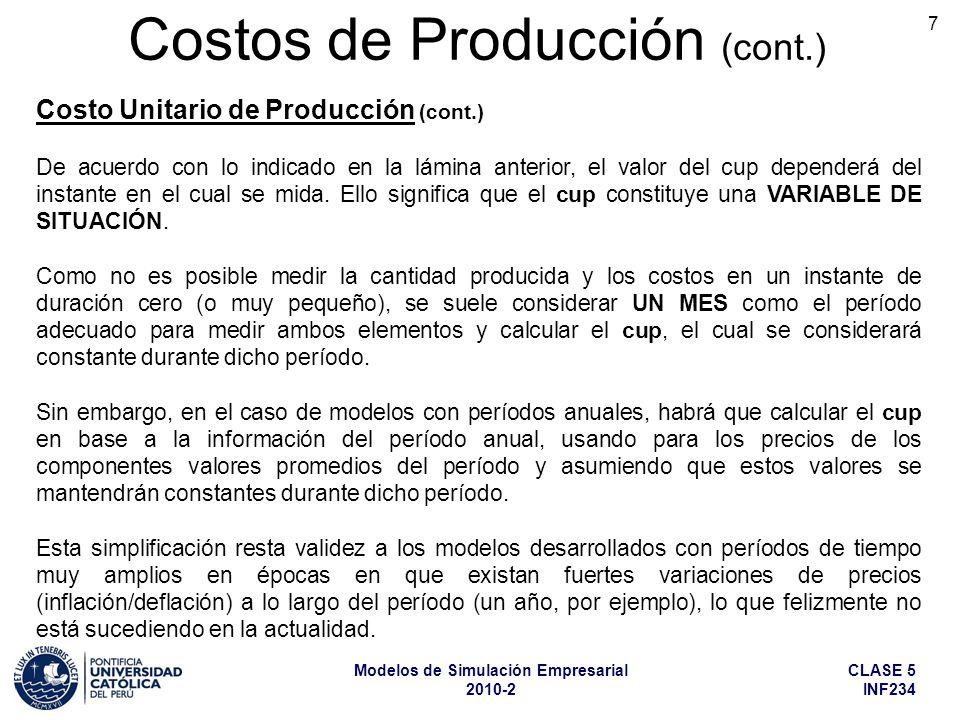 CLASE 5 INF234 Modelos de Simulación Empresarial 2010-2 7 Costo Unitario de Producción (cont.) Costos de Producción (cont.) De acuerdo con lo indicado