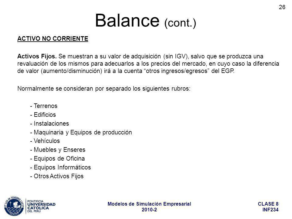 CLASE 8 INF234 Modelos de Simulación Empresarial 2010-2 26 ACTIVO NO CORRIENTE Activos Fijos. Se muestran a su valor de adquisición (sin IGV), salvo q