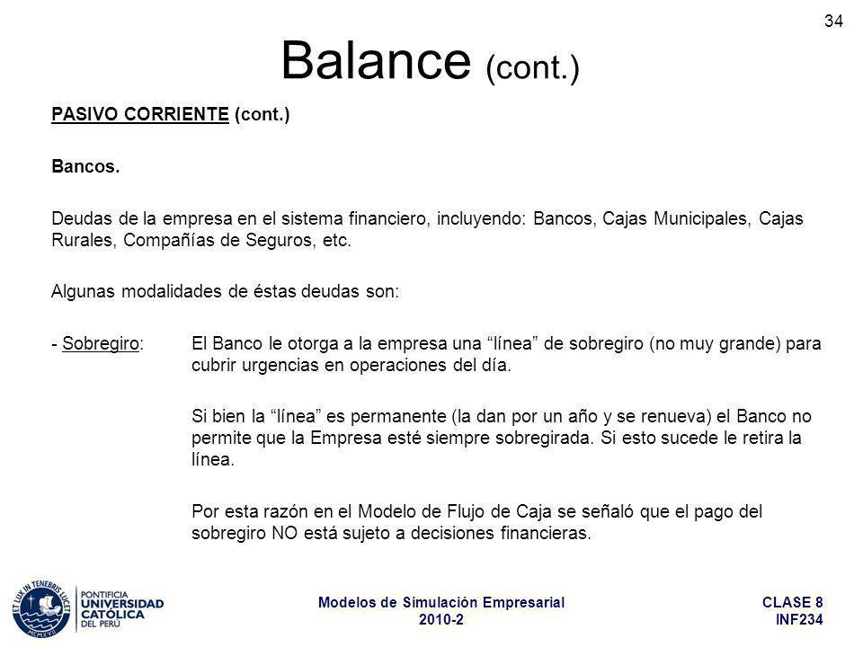 CLASE 8 INF234 Modelos de Simulación Empresarial 2010-2 34 PASIVO CORRIENTE (cont.) Bancos. Deudas de la empresa en el sistema financiero, incluyendo: