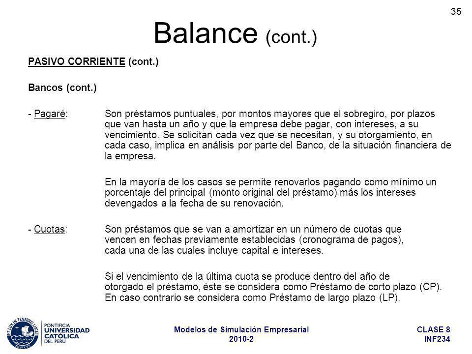 CLASE 8 INF234 Modelos de Simulación Empresarial 2010-2 35 PASIVO CORRIENTE (cont.) Bancos (cont.) - Pagaré: Son préstamos puntuales, por montos mayor