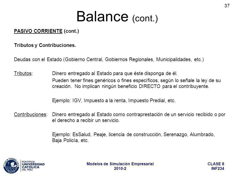 CLASE 8 INF234 Modelos de Simulación Empresarial 2010-2 37 PASIVO CORRIENTE (cont.) Tributos y Contribuciones. Deudas con el Estado (Gobierno Central,