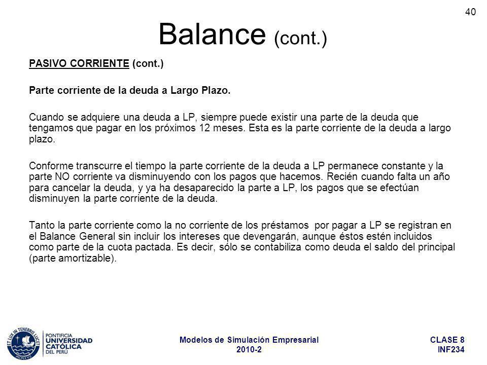 CLASE 8 INF234 Modelos de Simulación Empresarial 2010-2 40 PASIVO CORRIENTE (cont.) Parte corriente de la deuda a Largo Plazo. Cuando se adquiere una