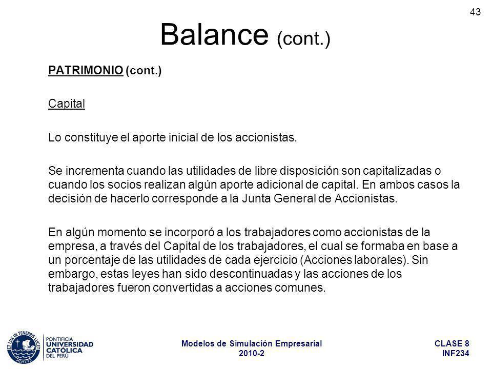 CLASE 8 INF234 Modelos de Simulación Empresarial 2010-2 43 PATRIMONIO (cont.) Capital Lo constituye el aporte inicial de los accionistas. Se increment