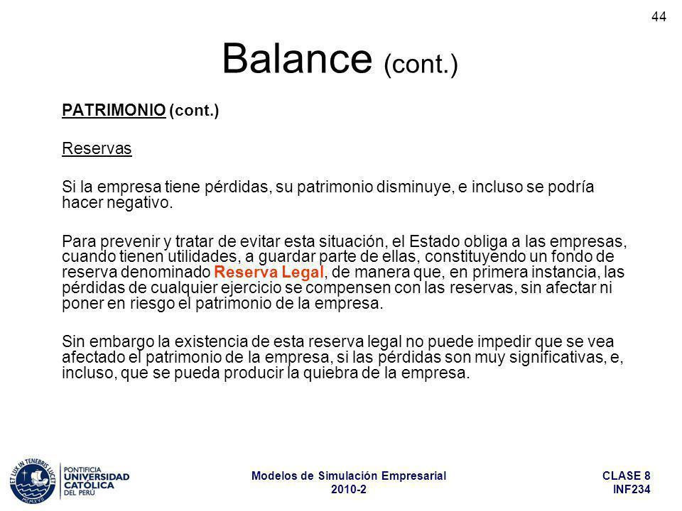 CLASE 8 INF234 Modelos de Simulación Empresarial 2010-2 44 PATRIMONIO (cont.) Reservas Si la empresa tiene pérdidas, su patrimonio disminuye, e inclus