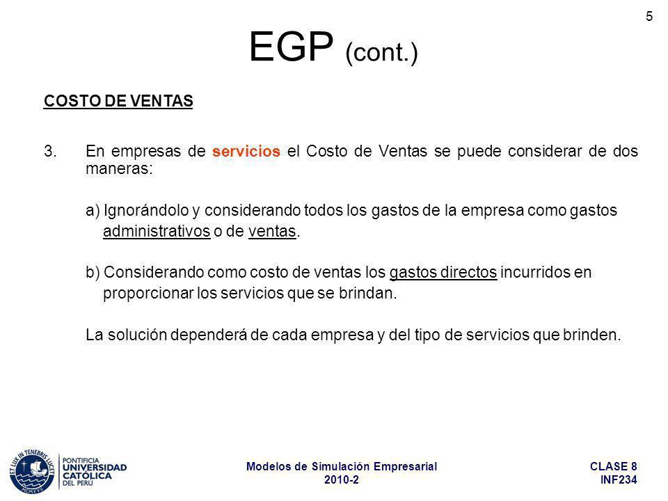 CLASE 8 INF234 Modelos de Simulación Empresarial 2010-2 5 3.En empresas de servicios el Costo de Ventas se puede considerar de dos maneras: a) Ignorán