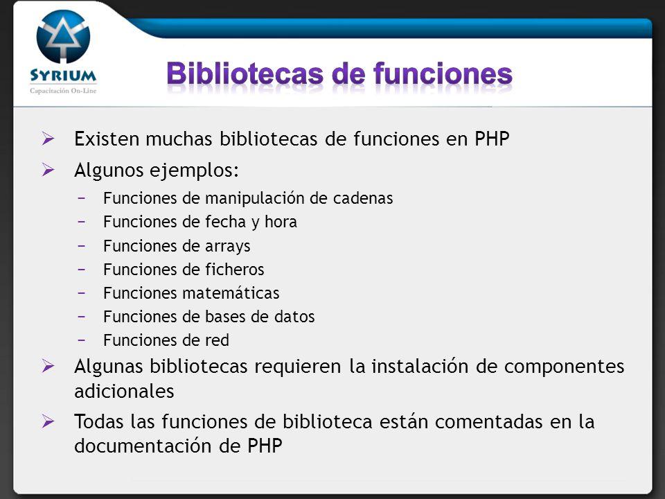 Existen muchas bibliotecas de funciones en PHP Algunos ejemplos: Funciones de manipulación de cadenas Funciones de fecha y hora Funciones de arrays Fu