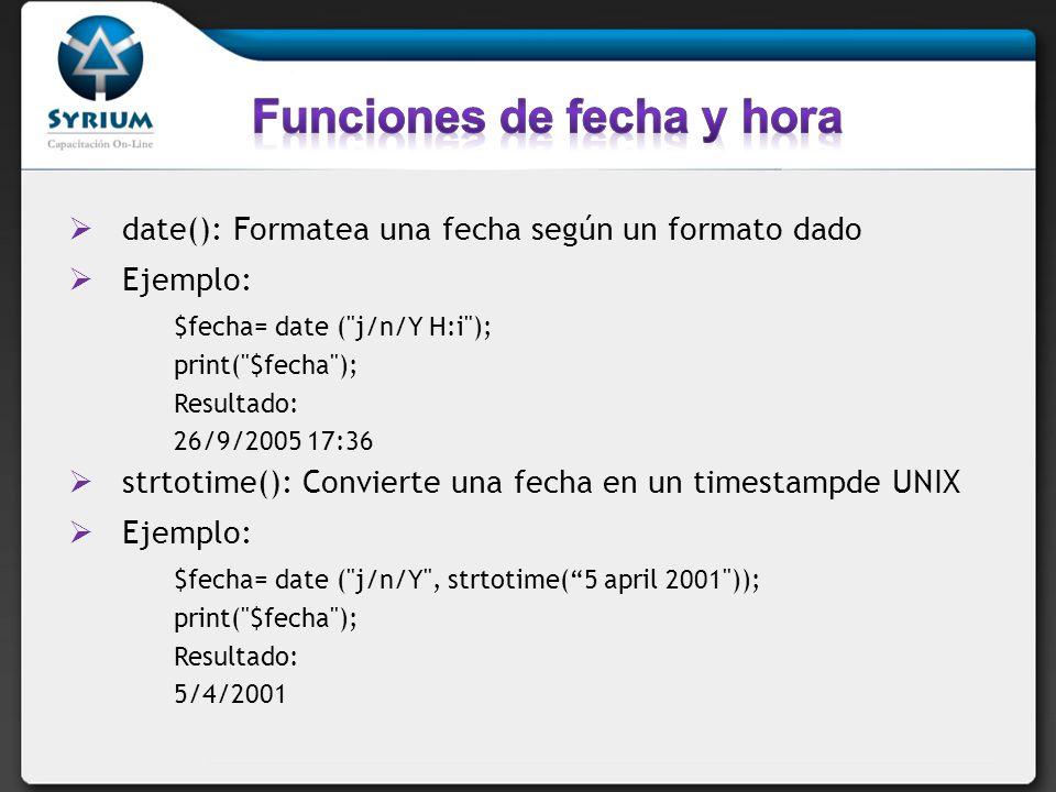 date(): Formatea una fecha según un formato dado Ejemplo: $fecha= date (