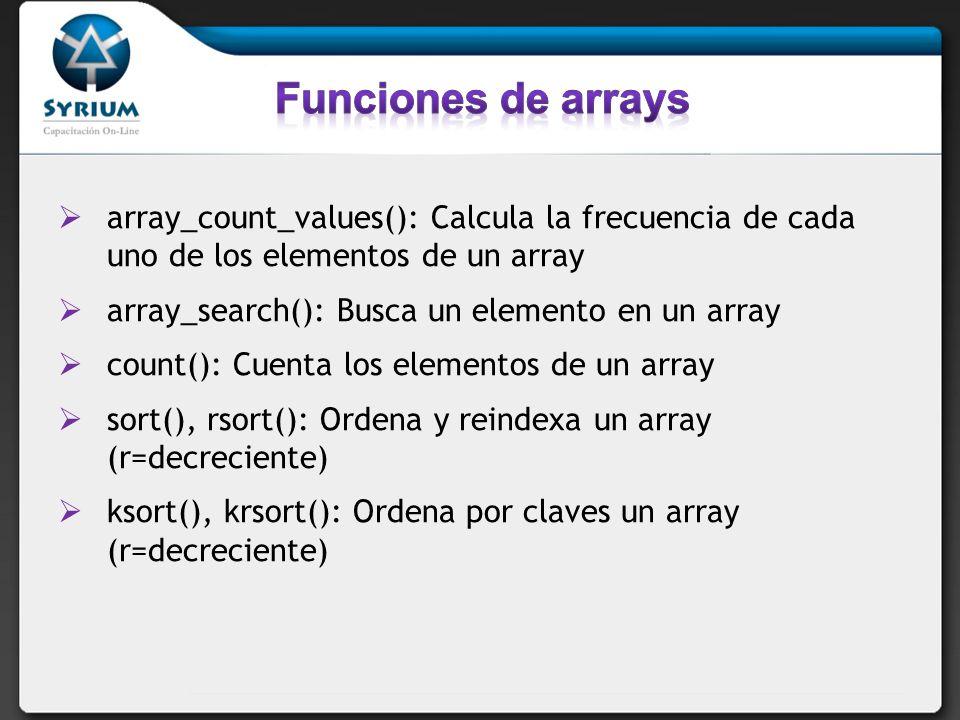 array_count_values(): Calcula la frecuencia de cada uno de los elementos de un array array_search(): Busca un elemento en un array count(): Cuenta los