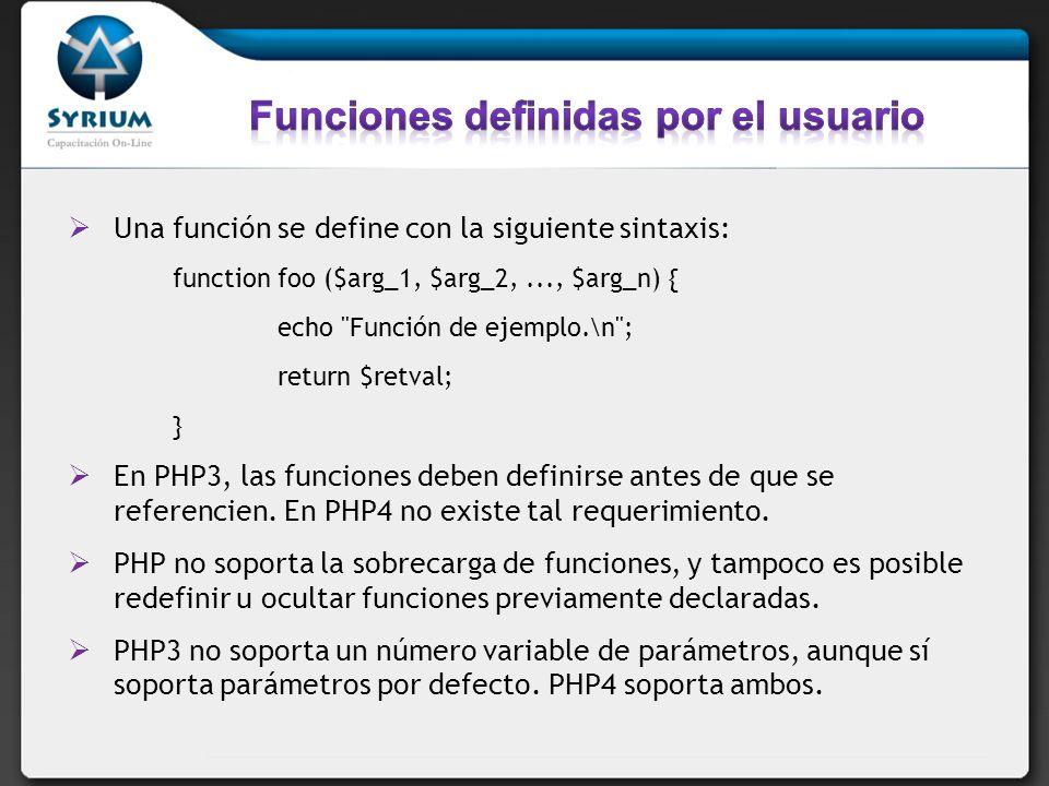 Una función se define con la siguiente sintaxis: function foo ($arg_1, $arg_2,..., $arg_n) { echo