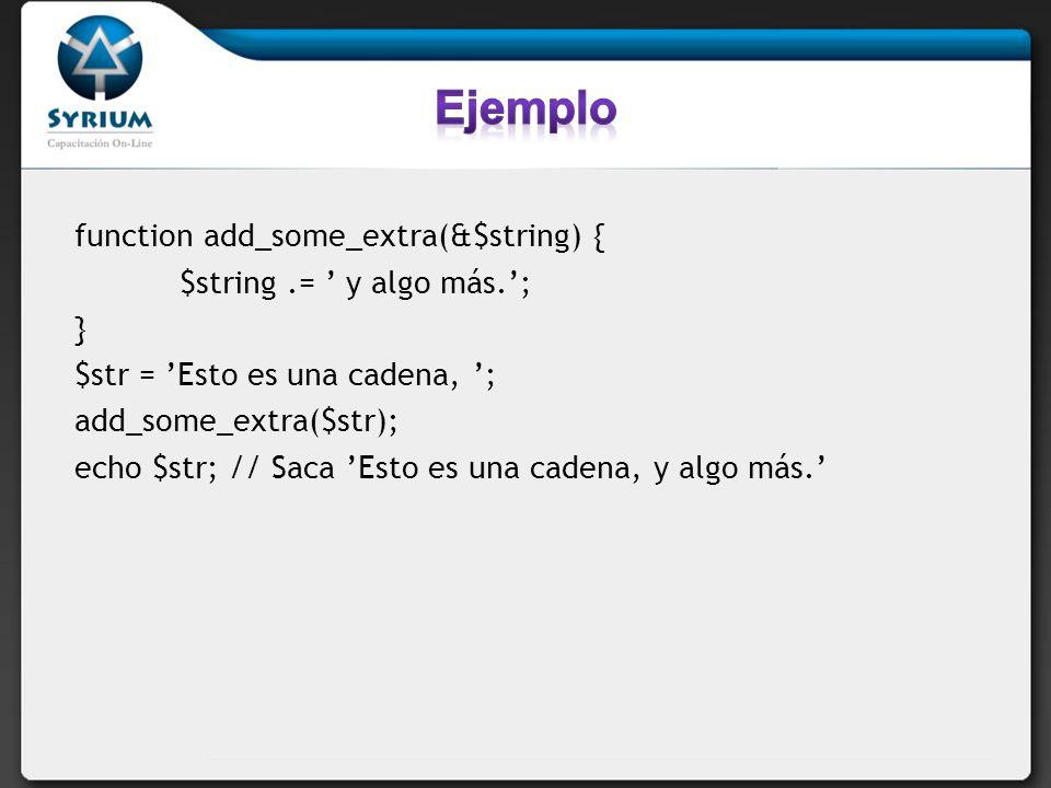 Si deseas pasar una variable por referencia a una función que no toma el parámetro por referencia por defecto, puedes anteponer un ampersand al nombre del parámetro en la llamada a la función: function foo ($bar) { $bar.= y algo más.; } $str = Esto es una cadena, ; foo ($str); echo $str; // Saca Esto es una cadena, foo (&$str); echo $str; // Saca Esto es una cadena, y algo más.