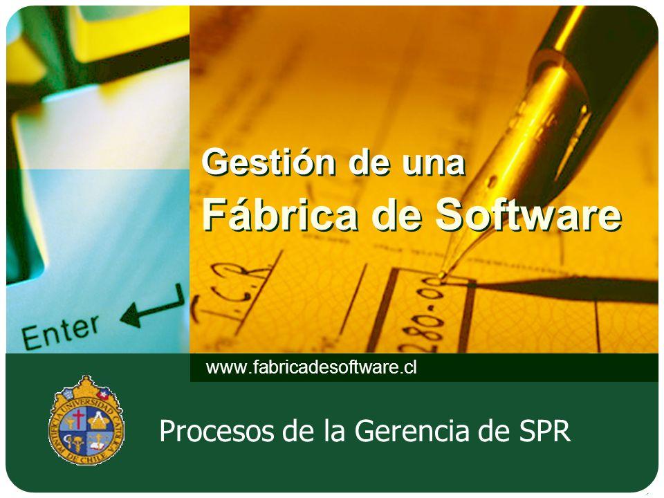 Gestión de una Fábrica de Software www.fabricadesoftware.cl Procesos de la Gerencia de SPR