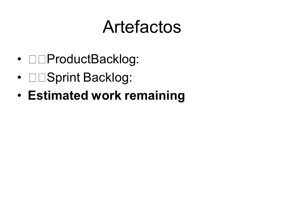 Artefactos ProductBacklog: Sprint Backlog: Estimated work remaining