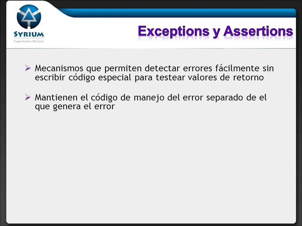 Mecanismos que permiten detectar errores fácilmente sin escribir código especial para testear valores de retorno Mantienen el código de manejo del error separado de el que genera el error
