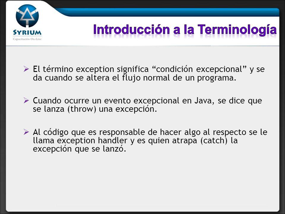 El término exception significa condición excepcional y se da cuando se altera el flujo normal de un programa.