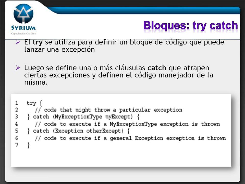 El try se utiliza para definir un bloque de código que puede lanzar una excepción Luego se define una o más cláusulas catch que atrapen ciertas excepciones y definen el código manejador de la misma.