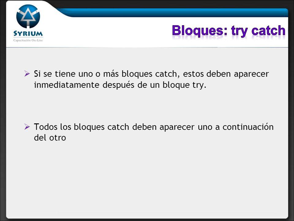 Si se tiene uno o más bloques catch, estos deben aparecer inmediatamente después de un bloque try.