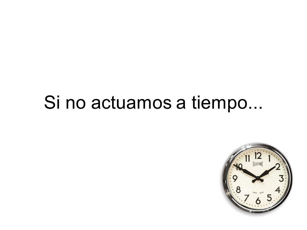 Si no actuamos a tiempo...