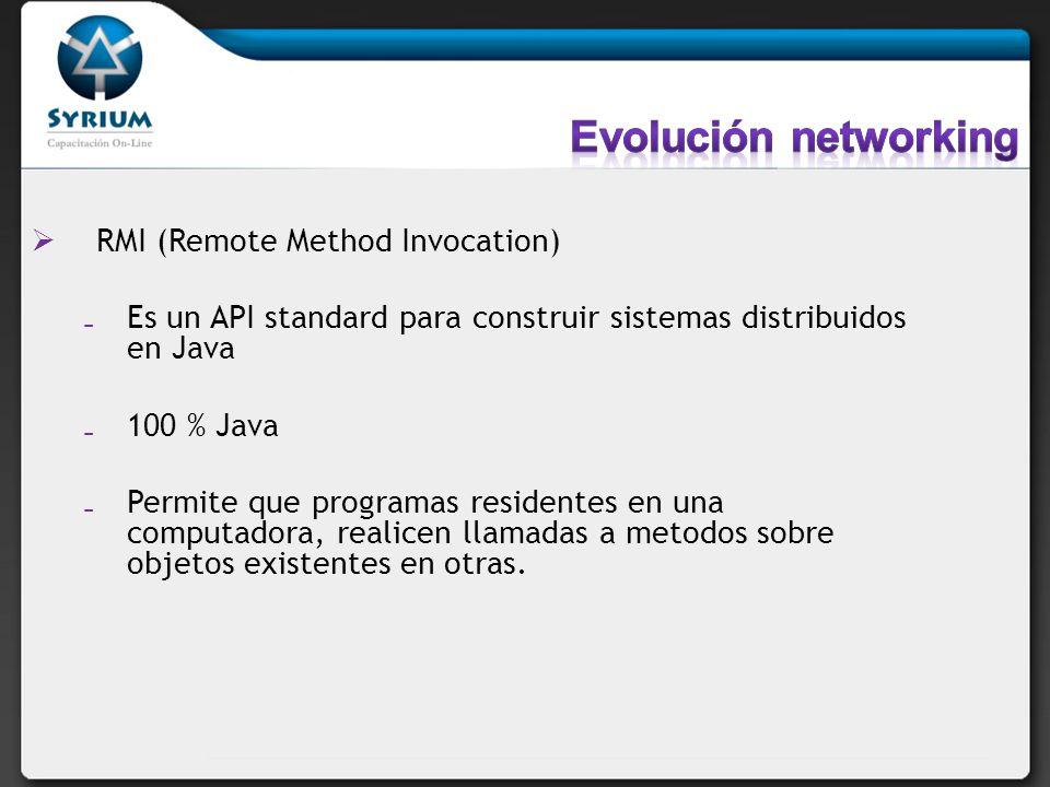RMI (Remote Method Invocation) Es un API standard para construir sistemas distribuidos en Java 100 % Java Permite que programas residentes en una comp
