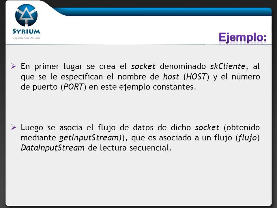 En primer lugar se crea el socket denominado skCliente, al que se le especifican el nombre de host (HOST) y el número de puerto (PORT) en este ejemplo