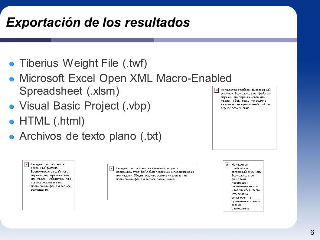6 Exportación de los resultados Tiberius Weight File (.twf) Microsoft Excel Open XML Macro-Enabled Spreadsheet (.xlsm) Visual Basic Project (.vbp) HTML (.html) Archivos de texto plano (.txt)