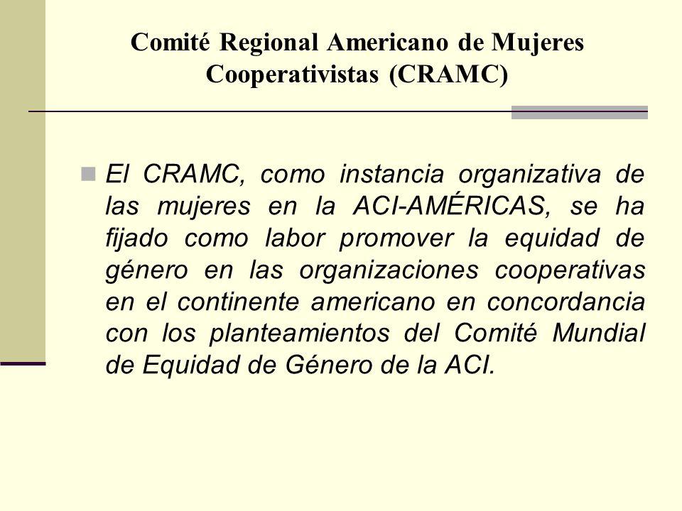 Comité Regional Americano de Mujeres Cooperativistas (CRAMC) El CRAMC, como instancia organizativa de las mujeres en la ACI-AMÉRICAS, se ha fijado como labor promover la equidad de género en las organizaciones cooperativas en el continente americano en concordancia con los planteamientos del Comité Mundial de Equidad de Género de la ACI.