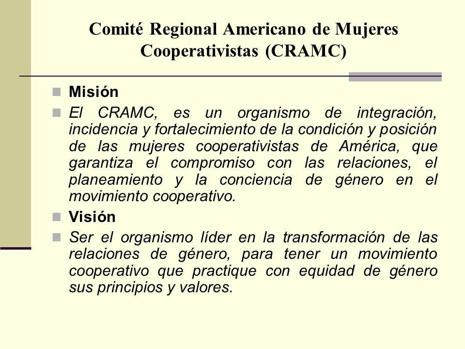 Comité Regional Americano de Mujeres Cooperativistas (CRAMC) Misión El CRAMC, es un organismo de integración, incidencia y fortalecimiento de la condición y posición de las mujeres cooperativistas de América, que garantiza el compromiso con las relaciones, el planeamiento y la conciencia de género en el movimiento cooperativo.
