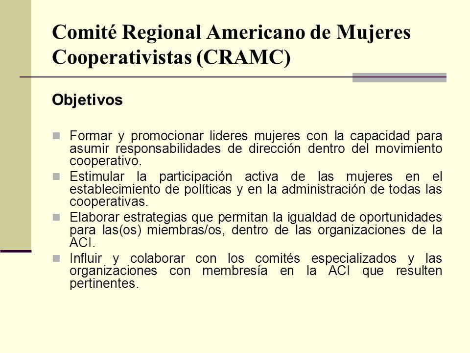 Comité Regional Americano de Mujeres Cooperativistas (CRAMC) Objetivos Formar y promocionar lideres mujeres con la capacidad para asumir responsabilidades de dirección dentro del movimiento cooperativo.