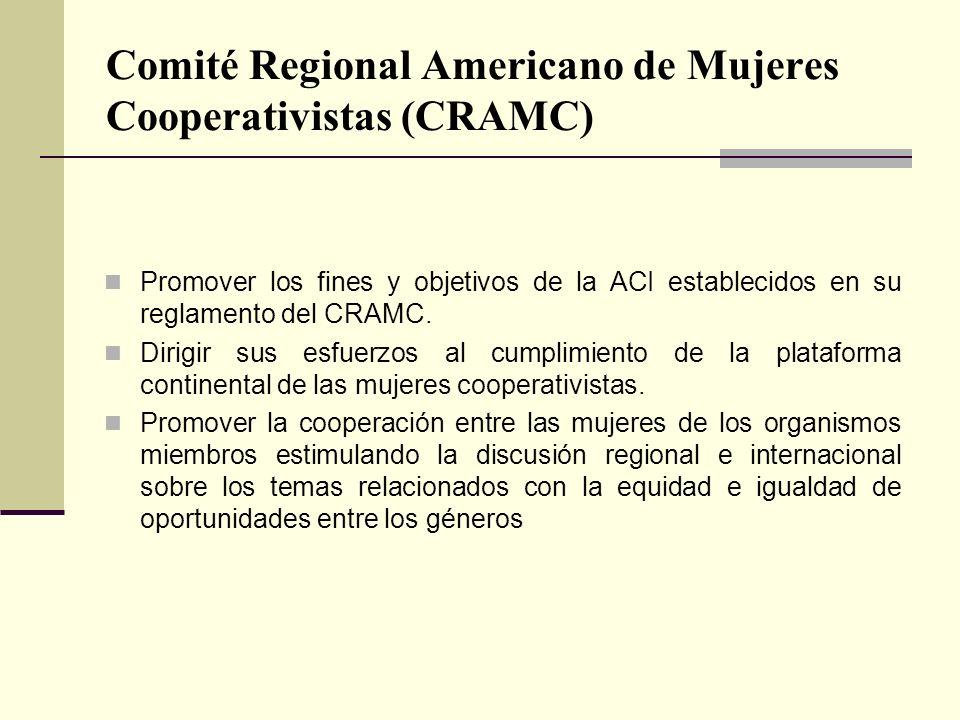 Comité Regional Americano de Mujeres Cooperativistas (CRAMC) Promover los fines y objetivos de la ACI establecidos en su reglamento del CRAMC.