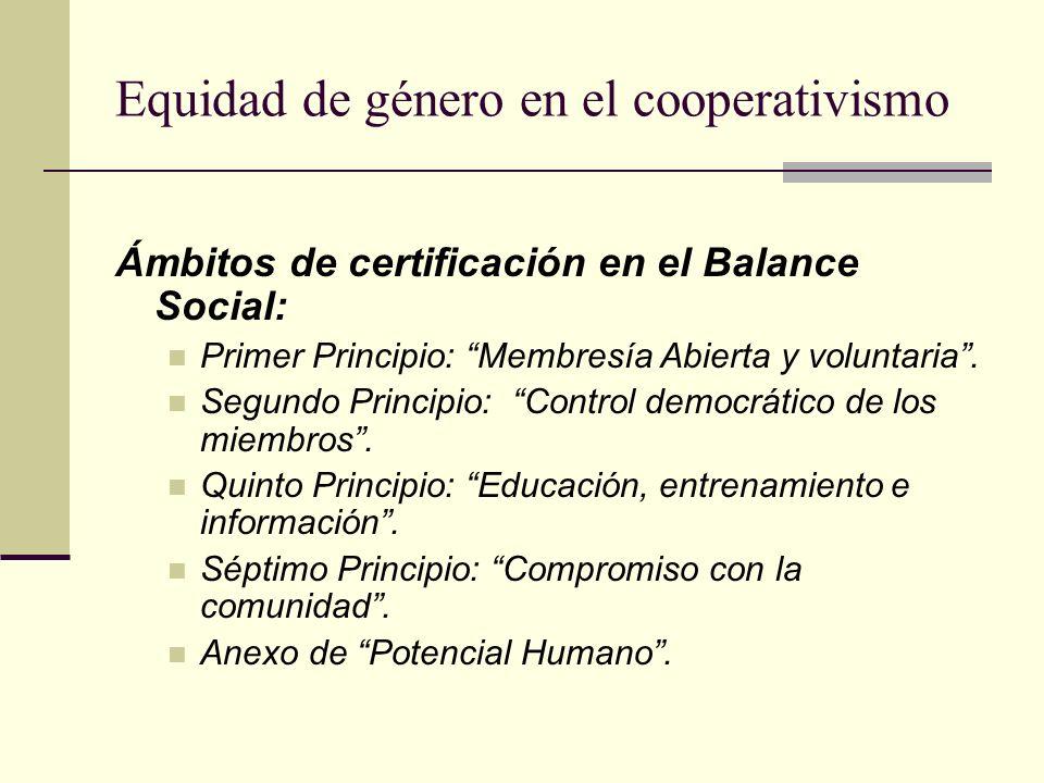 Equidad de género en el cooperativismo Ámbitos de certificación en el Balance Social: Primer Principio: Membresía Abierta y voluntaria.