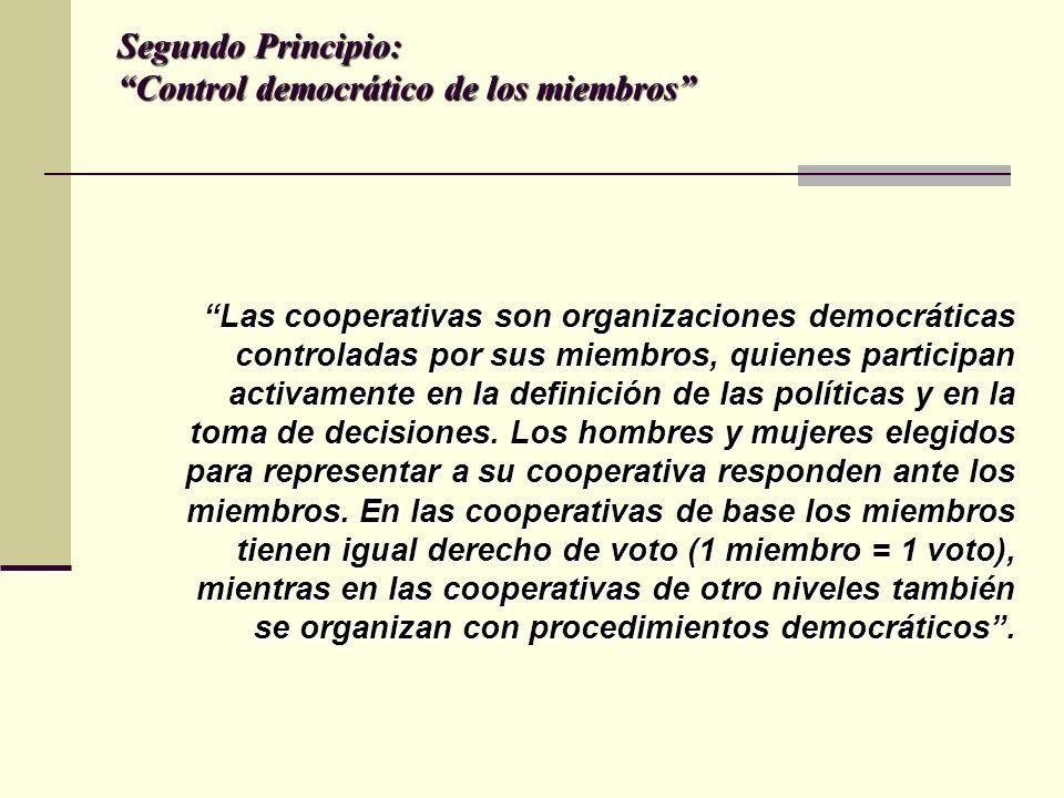 Segundo Principio: Control democrático de los miembros Las cooperativas son organizaciones democráticas controladas por sus miembros, quienes participan activamente en la definición de las políticas y en la toma de decisiones.