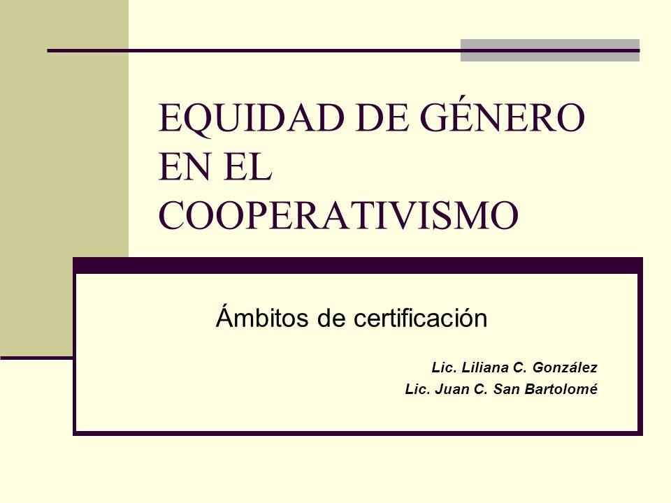 EQUIDAD DE GÉNERO EN EL COOPERATIVISMO Ámbitos de certificación Lic.
