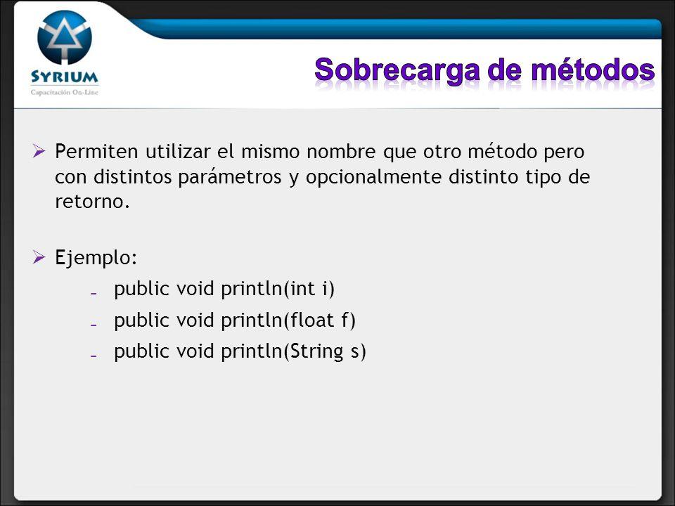 Permiten utilizar el mismo nombre que otro método pero con distintos parámetros y opcionalmente distinto tipo de retorno. Ejemplo: public void println