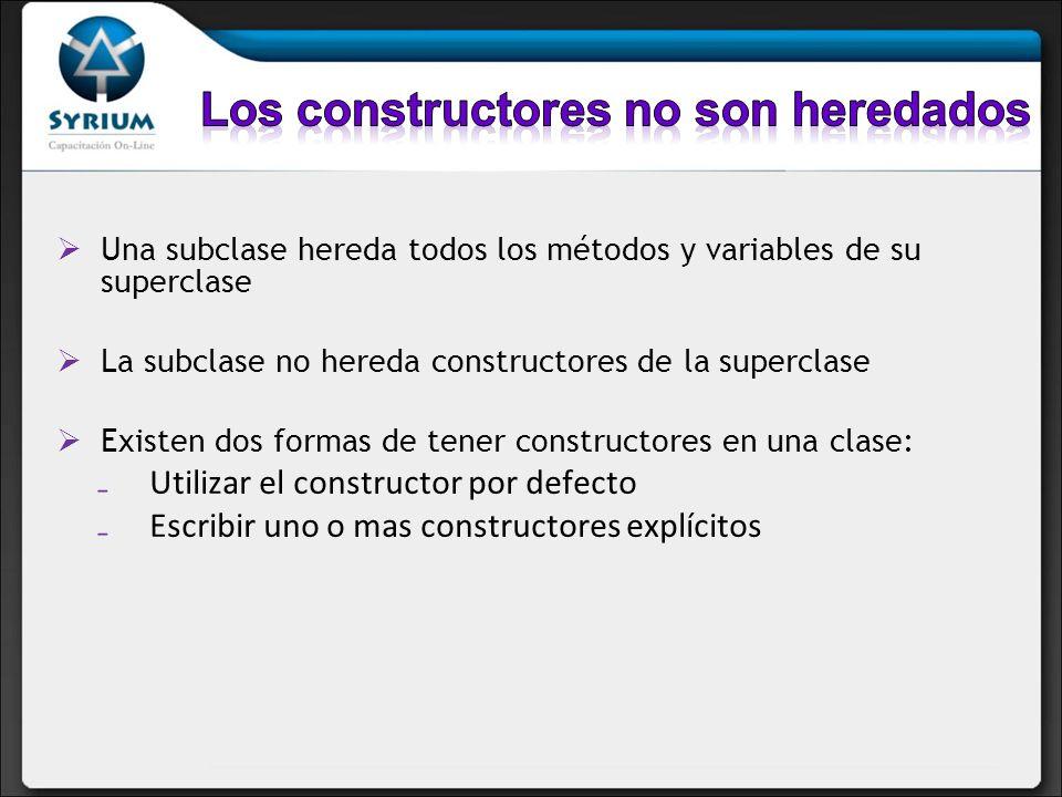 Una subclase hereda todos los métodos y variables de su superclase La subclase no hereda constructores de la superclase Existen dos formas de tener co