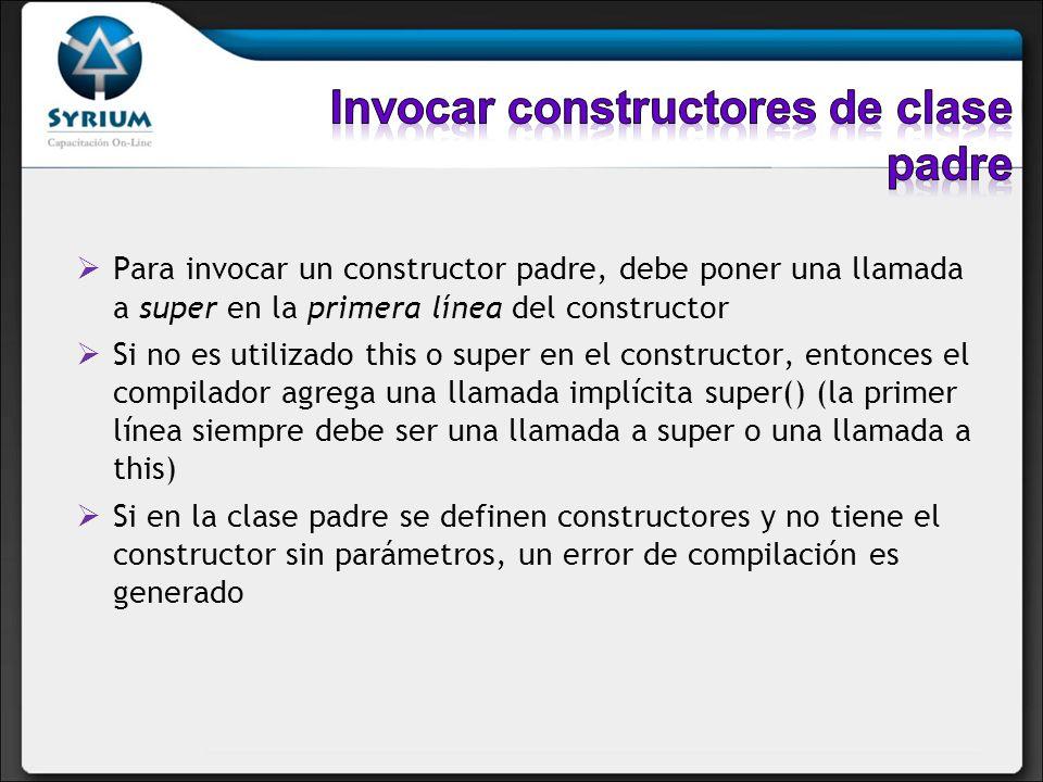 Para invocar un constructor padre, debe poner una llamada a super en la primera línea del constructor Si no es utilizado this o super en el constructo