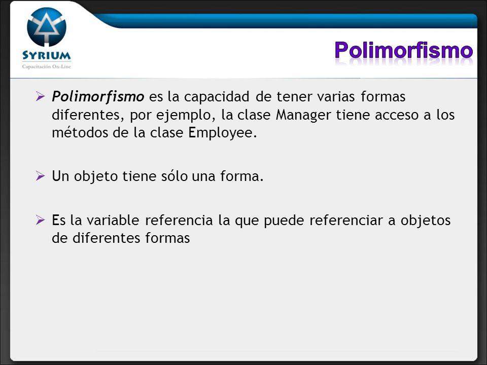 Polimorfismo es la capacidad de tener varias formas diferentes, por ejemplo, la clase Manager tiene acceso a los métodos de la clase Employee. Un obje